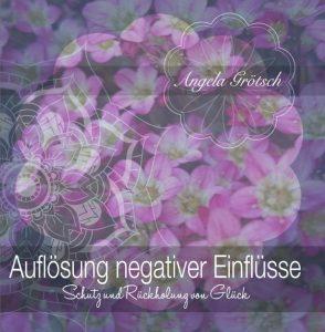 Auflösung negativer Einflüsse - Schutz & Rückholung von Glück. CD © Angela Grötsch