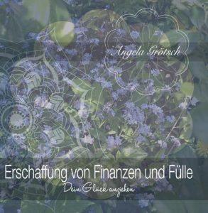 Erschaffung von Fülle und Finanzen - Glück anziehen. CD © Angela Grötsch